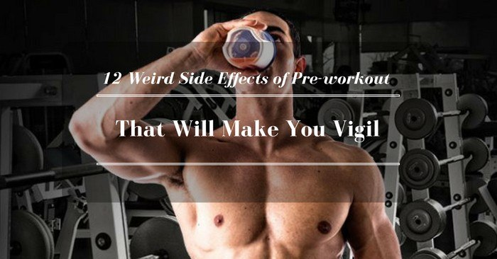 12 Weird Side Effects Of Pre Workout Supplements That Will Make You