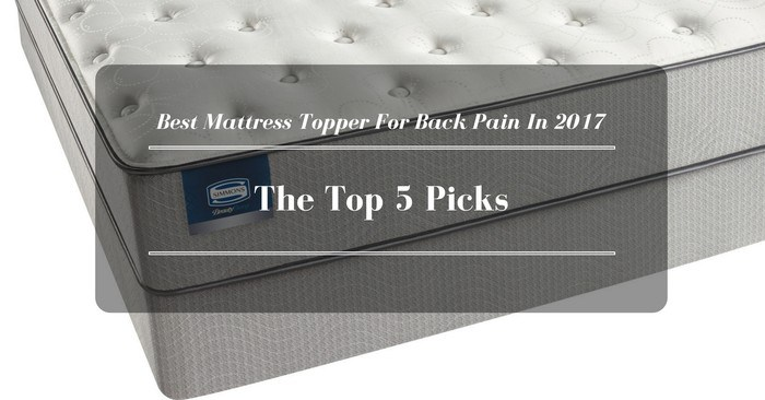 Best Mattress Topper For Back Pain In 2017 The Top 5